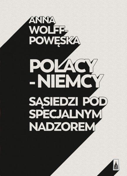 Polacy-Niemcy. Sąsiedzi pod specjalnym nadzorem, Anna Wolff-Powęska
