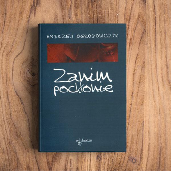 """Andrzej Ogrodowczyk, """"Zanim pochłonie"""", posł. Sergiusz Sterna-Wachowiak, Wydawnictwo Polskiej Prowincji Dominikanów """"W drodze"""", Poznań 1998"""