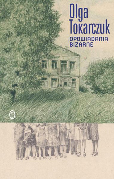 """Olga Tokarczuk, """"Opowiadania bizarne"""", Wydawnictwo Literackie, Kraków 2018"""
