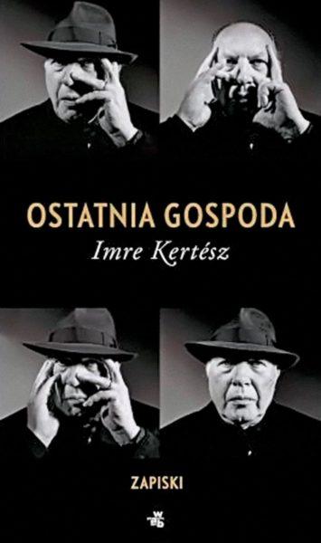 """Imre Kertész, """"Ostatnia gospoda"""", przeł. Kinga Piotrowiak-Junkiert, W.A.B. 2016"""