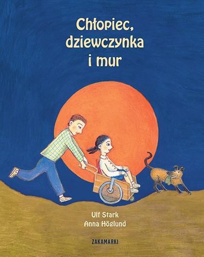 """Ulf Stark i Anna Höglund, """"Chłopiec, dziewczynka i mur"""", przeł. Katarzyna Skalska, Zakamarki 2019"""