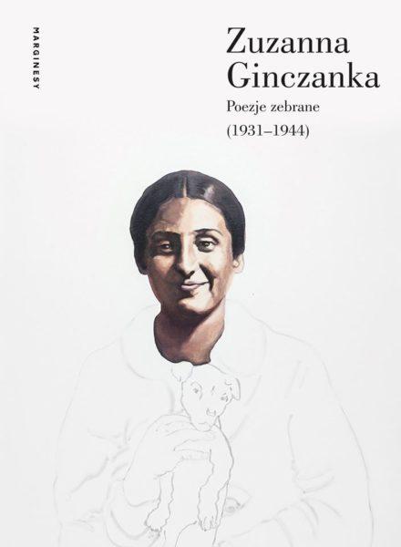 """""""Zuzanna Ginczanka. Poezje zebrane (1931–1944)"""", wstęp i opracowanie: Izolda Kiec, Wydawnictwo Marginesy, Warszawa 2019"""
