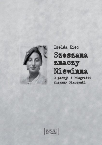"""Izolda Kiec, """"Szoszana znaczy Niewinna. O poezji i biografii Zuzanny Ginczanki"""""""