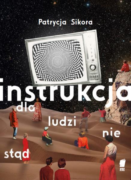 Instrukcja dla ludzi nie stąd, okładka: Piotr Zdanowicz, autorka kolażu: Natalia Polasik /moon water, fot.: Wydawnictwo WBPiCAK w Poznaniu