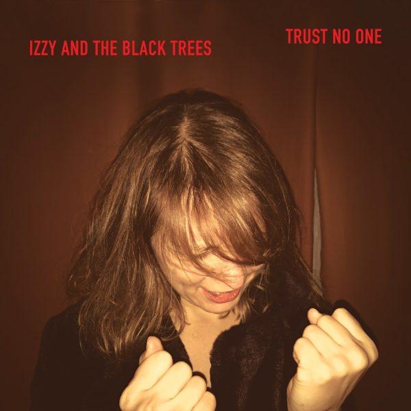 OKŁADKA Izzy and the Black Trees, album Trust No One