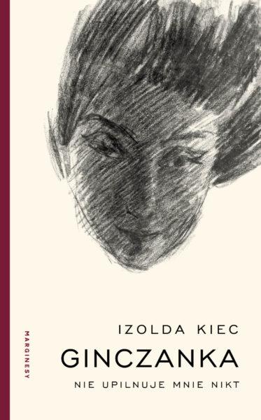 """Izolda Kiec """"Nie upilnuje mnie nikt"""", Wydawnictwo Marginesy"""