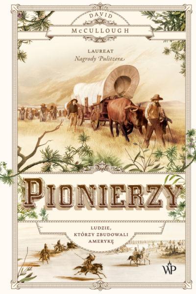 Pionierzy. Ludzie, którzy zbudowali Amerykę, David McCollough, Wydawnictwo Poznańskie, fot. Wydawnictwo Poznańskie