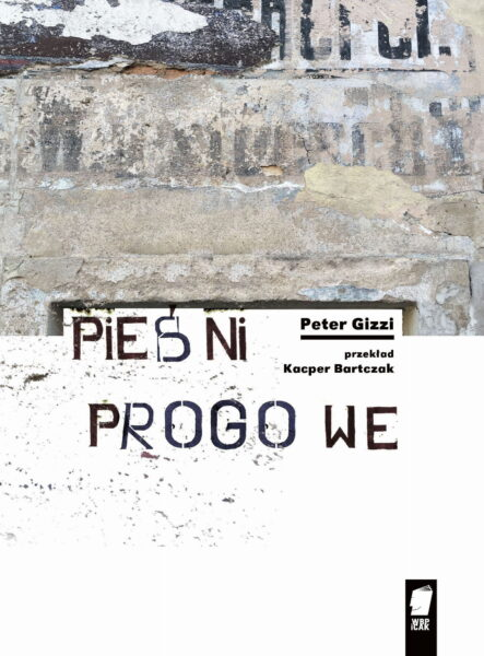 """Peter Gizzi """"Pieśni progowe"""" w tłumaczeniu Kacpra Bartczaka, Wydawnictwo WBPiCAK"""
