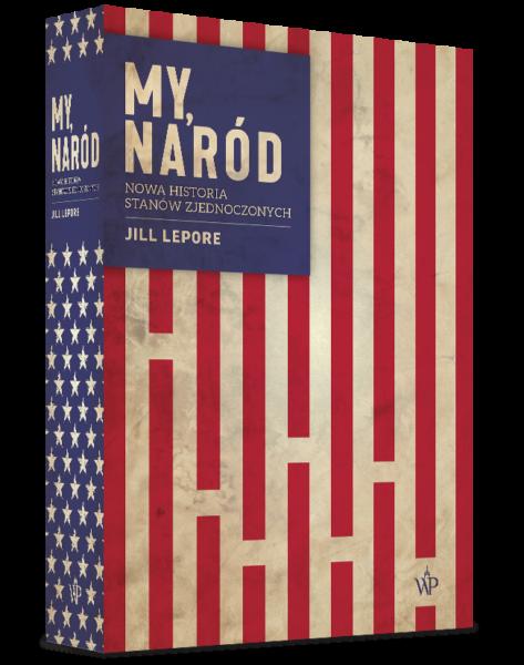 My, naród, Jill Lepore, Nowa historia Stanów Zjednoczonych, Wydawnictwo Poznańskie, fot. Wydawnictwo Poznańskie