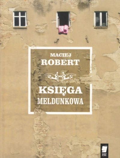 """Maciej Robert """"Księga meldunkowa"""", Wydawnictwo WBPiCAK"""
